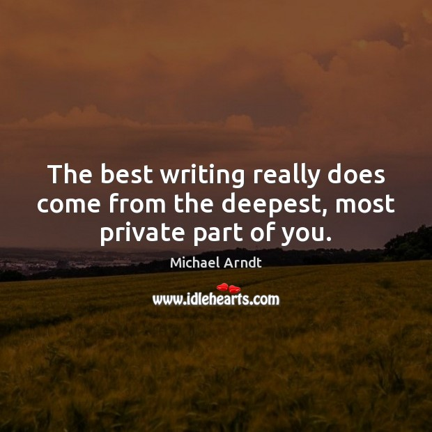 Image, The best writing really does come from the deepest, most private part of you.