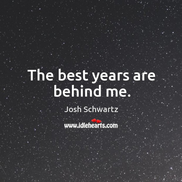 Image, The best years are behind me.