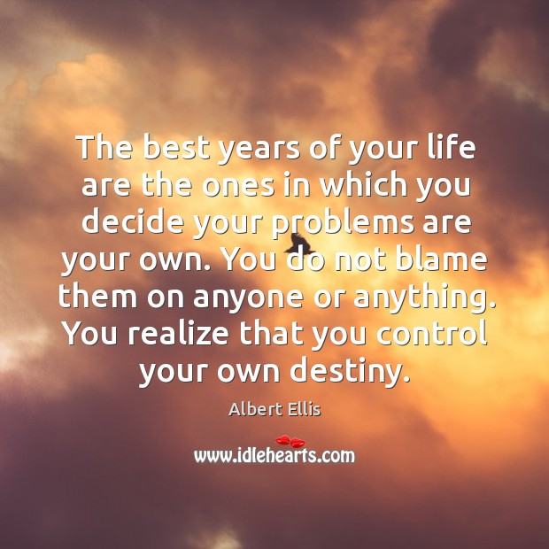 The best years of your life are the ones in which you decide your problems are your own. Image