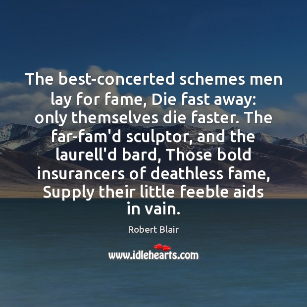 The best-concerted schemes men lay for fame, Die fast away: only themselves Image