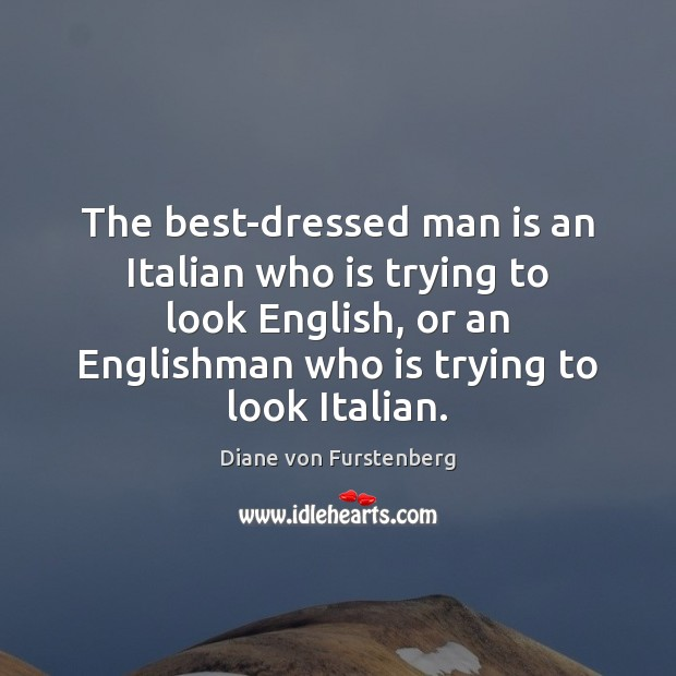 Image, The best-dressed man is an Italian who is trying to look English,