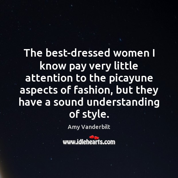 Image, The best-dressed women I know pay very little attention to the picayune