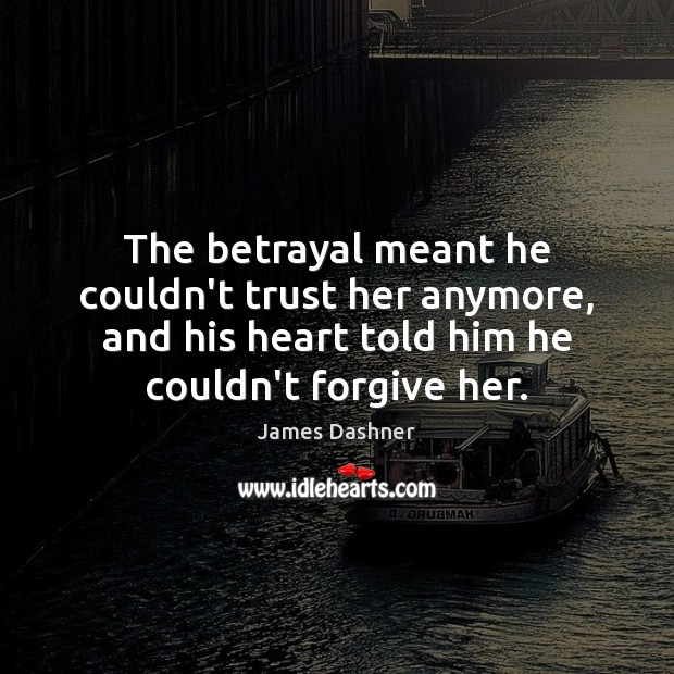 The betrayal meant he couldn't trust her anymore, and his heart told Image