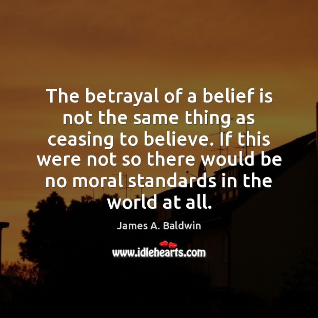The betrayal of a belief is not the same thing as ceasing Image