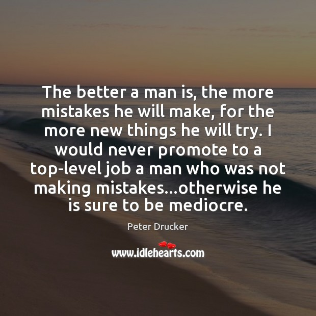 Image, The better a man is, the more mistakes he will make, for