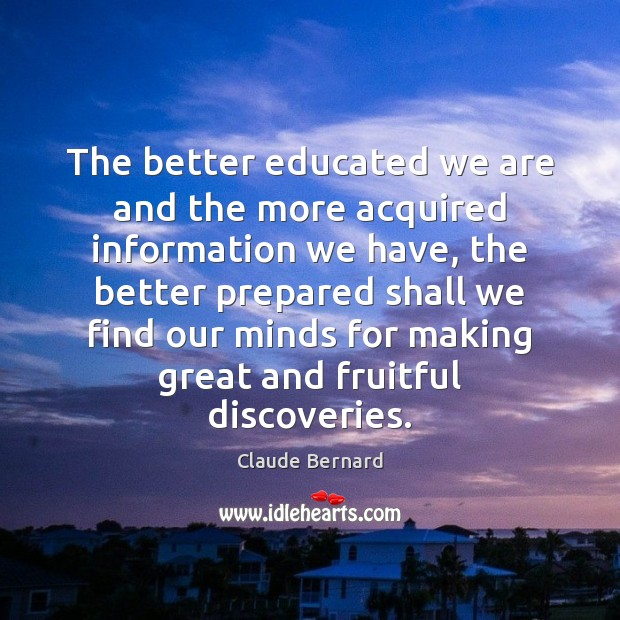 The better educated we are and the more acquired information we have, Image