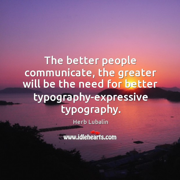 The better people communicate, the greater will be the need for better Image