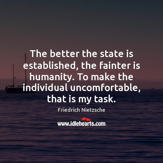 Image, The better the state is established, the fainter is humanity. To make