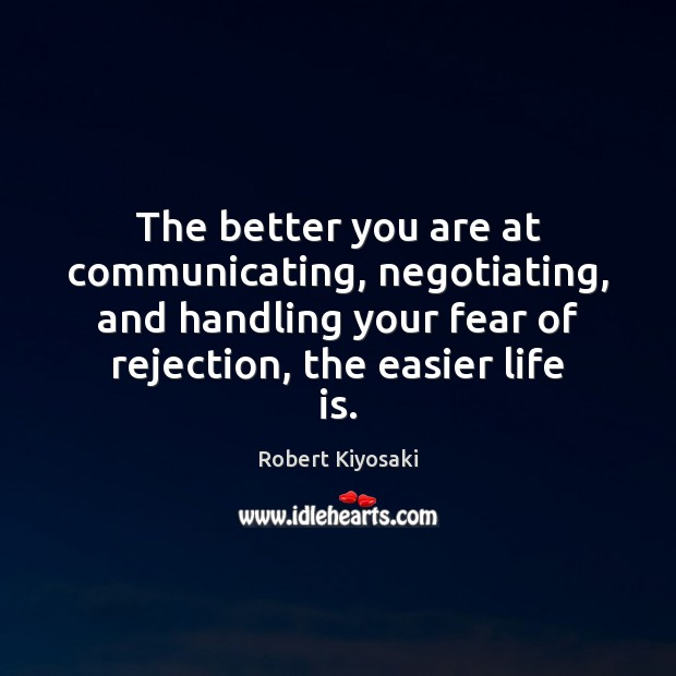 The better you are at communicating, negotiating, and handling your fear of Image