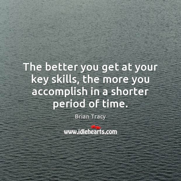 The better you get at your key skills, the more you accomplish Image