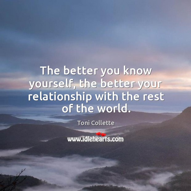 The better you know yourself, the better your relationship with the rest of the world. Image