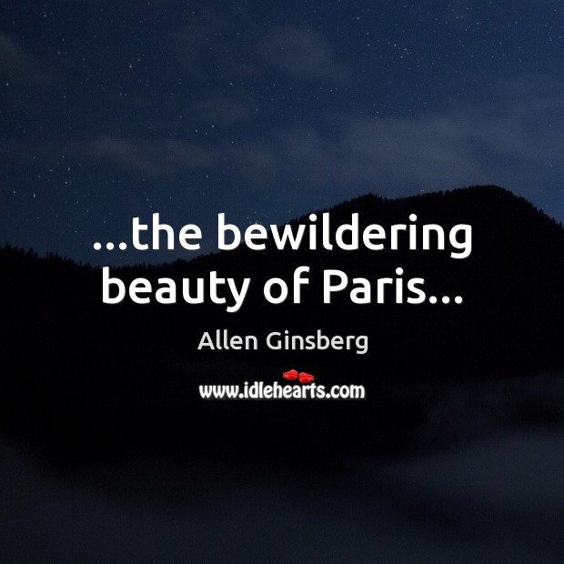 Image, …the bewildering beauty of Paris…