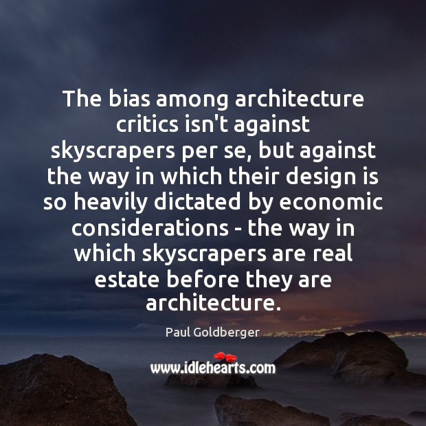 The bias among architecture critics isn't against skyscrapers per se, but against Real Estate Quotes Image