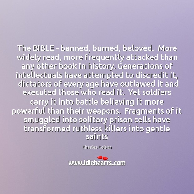 The BIBLE – banned, burned, beloved.  More widely read, more frequently attacked Charles Colson Picture Quote