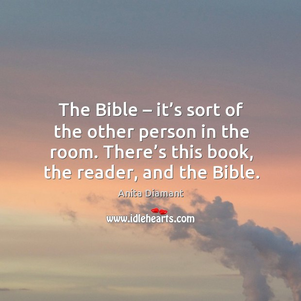 Image, The bible – it's sort of the other person in the room. There's this book, the reader, and the bible.