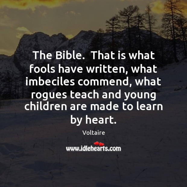 Image, The Bible.  That is what fools have written, what imbeciles commend, what