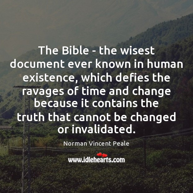 The Bible – the wisest document ever known in human existence, which Norman Vincent Peale Picture Quote
