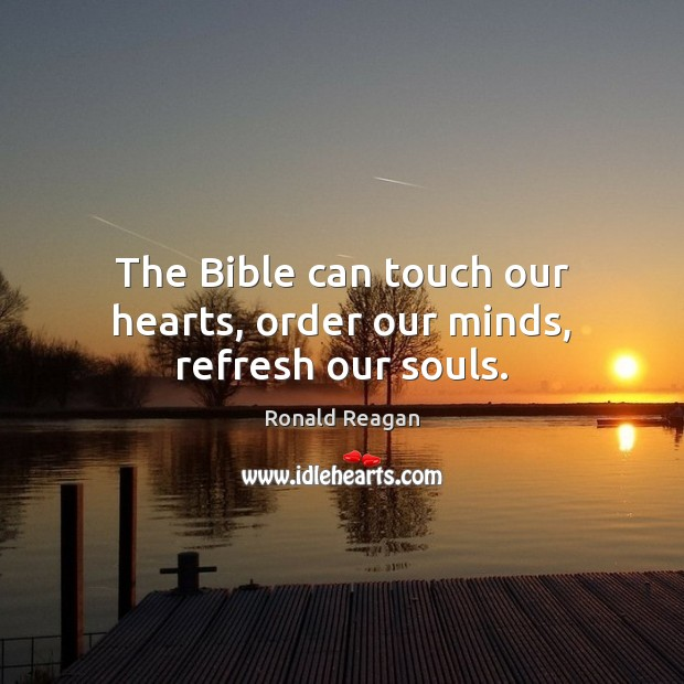 Image, The Bible can touch our hearts, order our minds, refresh our souls.