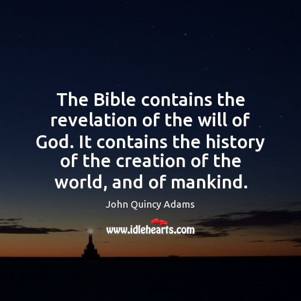The Bible contains the revelation of the will of God. It contains John Quincy Adams Picture Quote