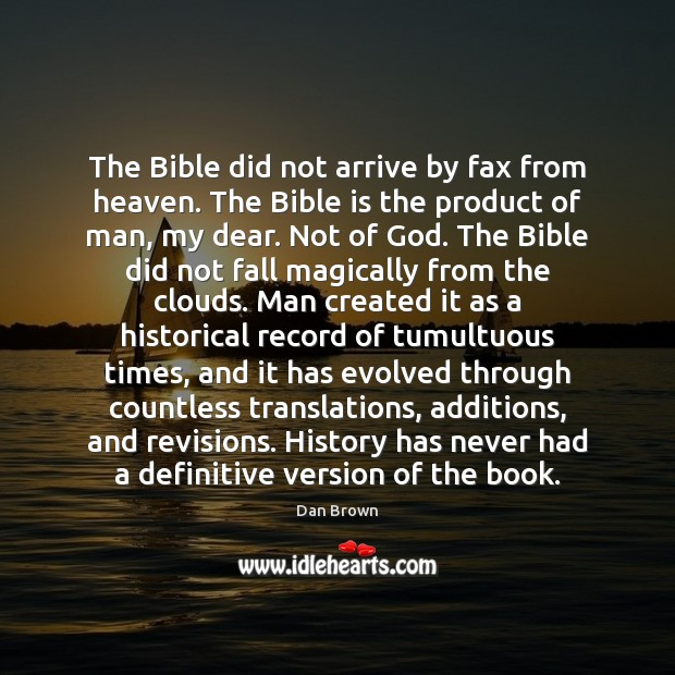 The Bible did not arrive by fax from heaven. The Bible is Dan Brown Picture Quote