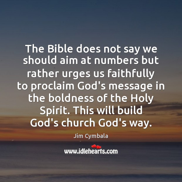 The Bible does not say we should aim at numbers but rather Boldness Quotes Image