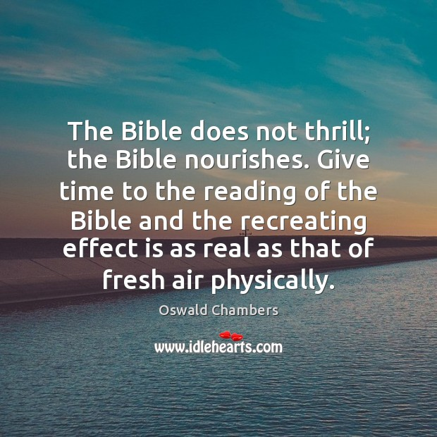The Bible does not thrill; the Bible nourishes. Give time to the Image