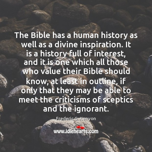 The Bible has a human history as well as a divine inspiration. Frederic G. Kenyon Picture Quote
