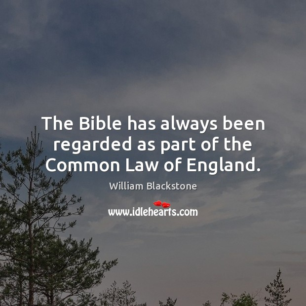 The Bible has always been regarded as part of the Common Law of England. Image