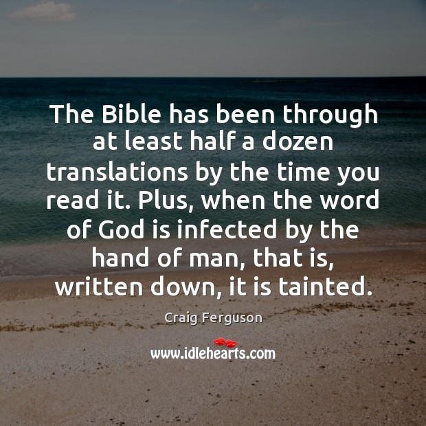 The Bible has been through at least half a dozen translations by Craig Ferguson Picture Quote