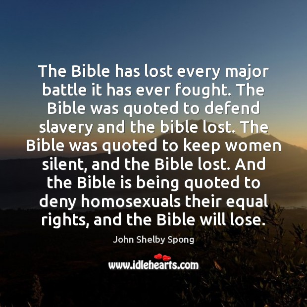 The Bible has lost every major battle it has ever fought. The John Shelby Spong Picture Quote