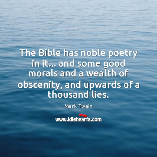 The Bible has noble poetry in it… and some good morals and Image