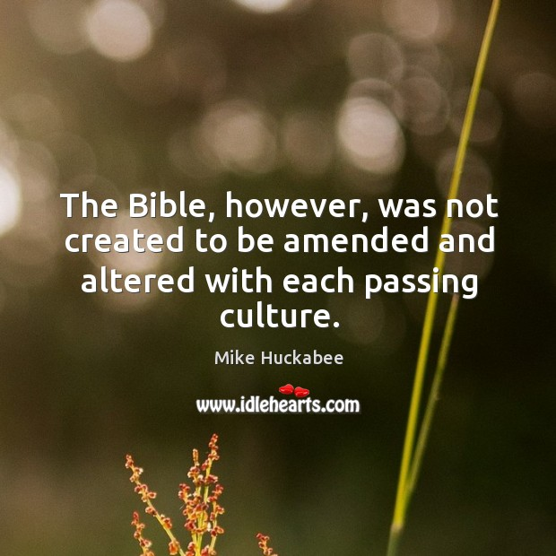 The Bible, however, was not created to be amended and altered with each passing culture. Image