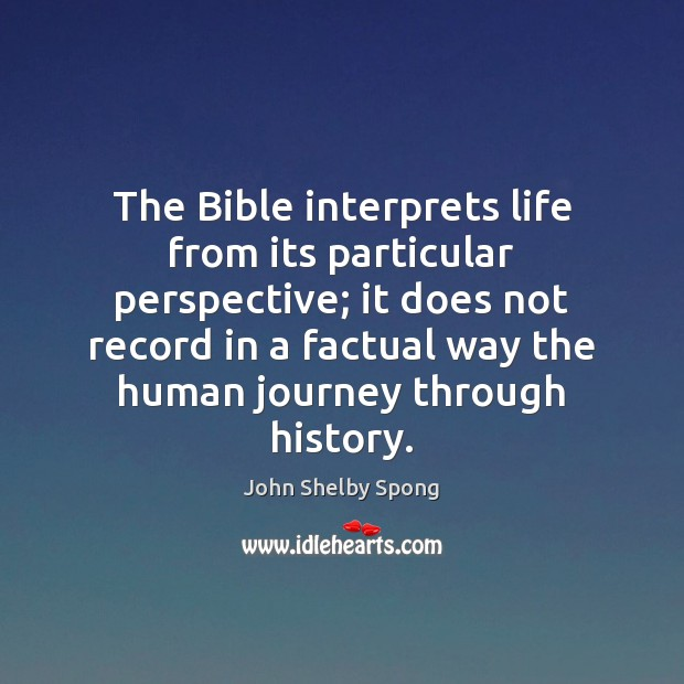 The Bible interprets life from its particular perspective; it does not record Image