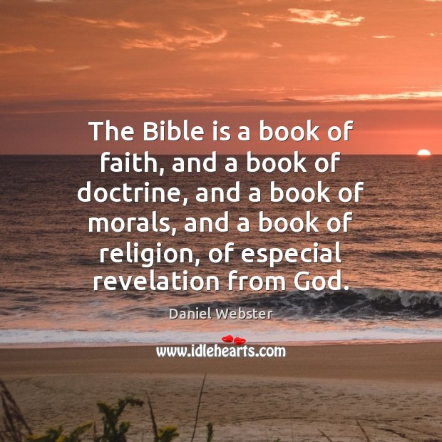 The Bible is a book of faith, and a book of doctrine, Daniel Webster Picture Quote