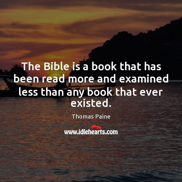 The Bible is a book that has been read more and examined Thomas Paine Picture Quote