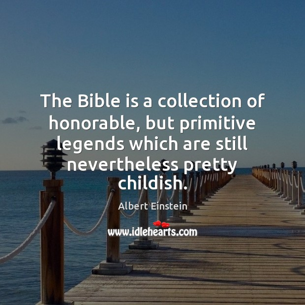 Image, The Bible is a collection of honorable, but primitive legends which are