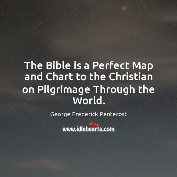 The Bible is a Perfect Map and Chart to the Christian on Pilgrimage Through the World. Image
