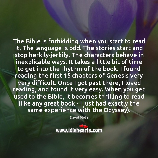 The Bible is forbidding when you start to read it. The language David Plotz Picture Quote
