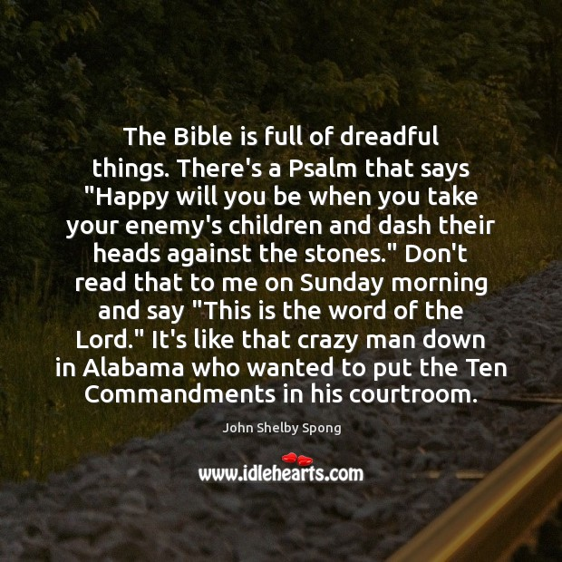 """Image, The Bible is full of dreadful things. There's a Psalm that says """""""