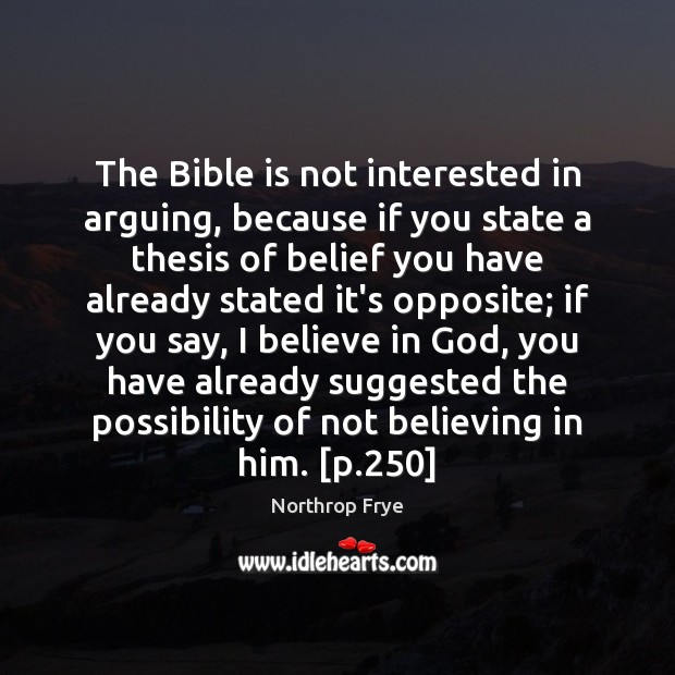 The Bible is not interested in arguing, because if you state a Northrop Frye Picture Quote