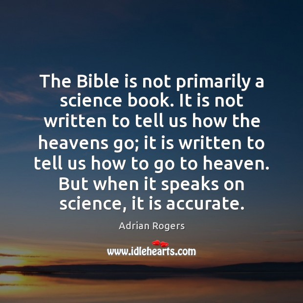 The Bible is not primarily a science book. It is not written Adrian Rogers Picture Quote