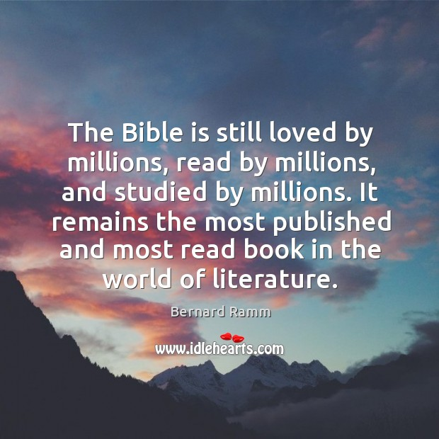 The Bible is still loved by millions, read by millions, and studied Image
