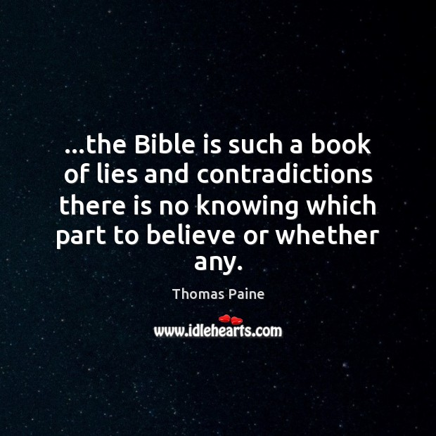 …the Bible is such a book of lies and contradictions there is Thomas Paine Picture Quote
