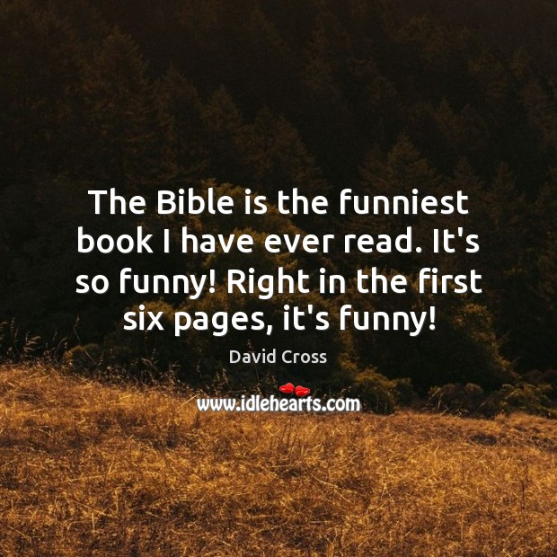 The Bible is the funniest book I have ever read. It's so David Cross Picture Quote