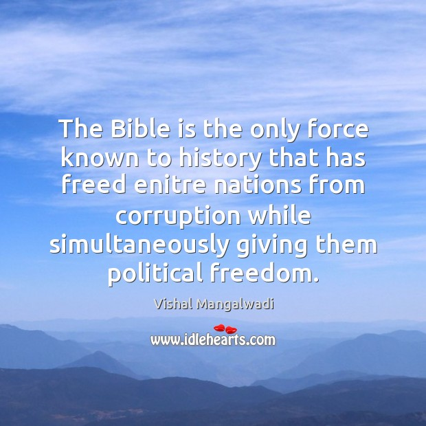 The Bible is the only force known to history that has freed Image