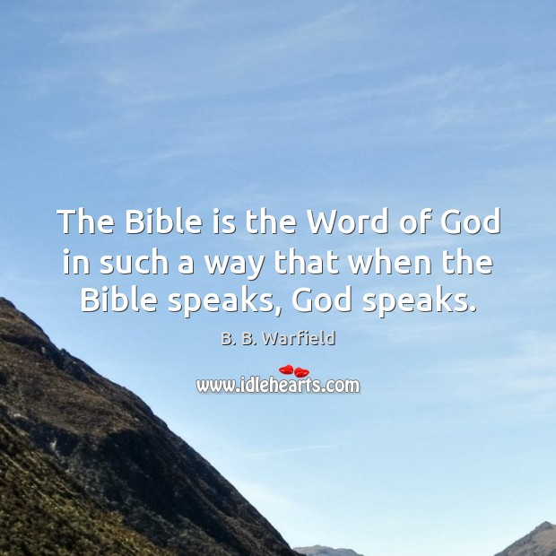 Image, The Bible is the Word of God in such a way that when the Bible speaks, God speaks.