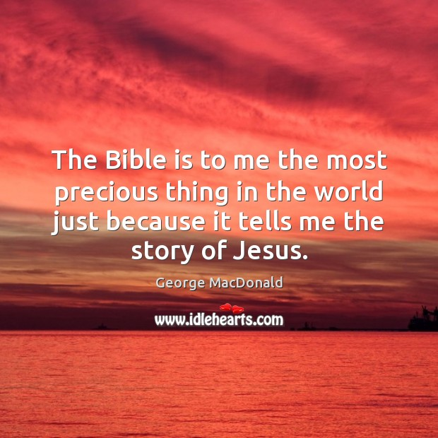 The Bible is to me the most precious thing in the world George MacDonald Picture Quote