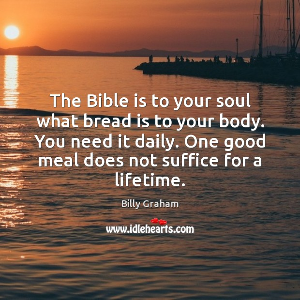 Image, The Bible is to your soul what bread is to your body.