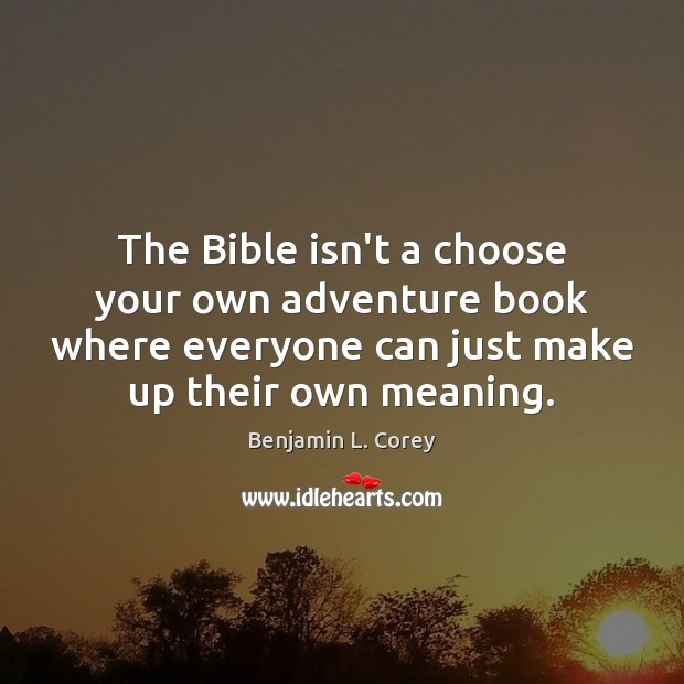 Image, The Bible isn't a choose your own adventure book where everyone can