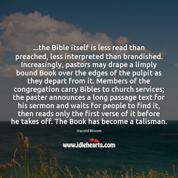 …the Bible itself is less read than preached, less interpreted than brandished. Harold Bloom Picture Quote